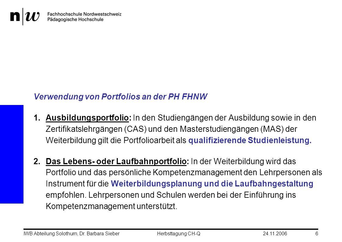 24.11.2006IWB Abteilung Solothurn, Dr. Barbara SieberHerbsttagung CH-Q6 Verwendung von Portfolios an der PH FHNW 1. Ausbildungsportfolio: In den Studi