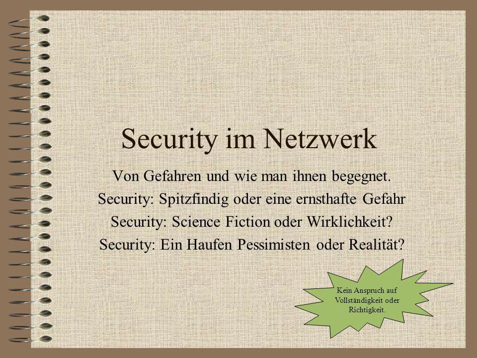 Security im Netzwerk Von Gefahren und wie man ihnen begegnet. Security: Spitzfindig oder eine ernsthafte Gefahr Security: Science Fiction oder Wirklic