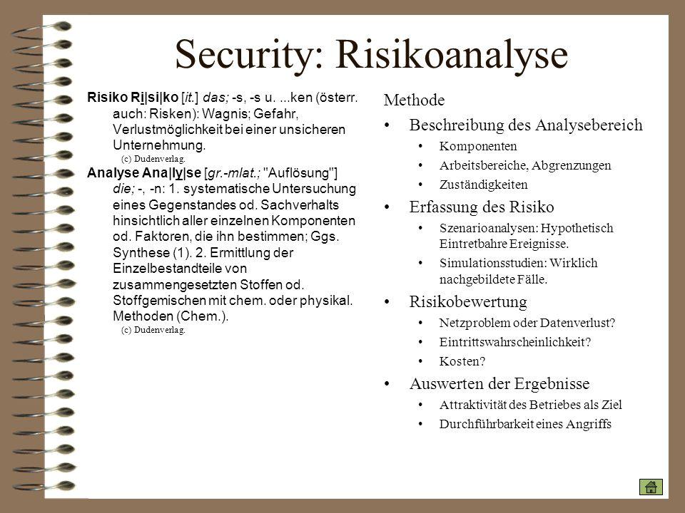 Security: Risikoanalyse Risiko Ri|si|ko [it.] das; -s, -s u....ken (österr. auch: Risken): Wagnis; Gefahr, Verlustmöglichkeit bei einer unsicheren Unt
