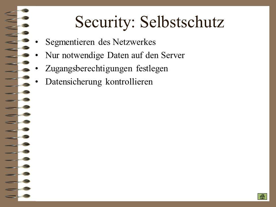 Security: Selbstschutz Segmentieren des Netzwerkes Nur notwendige Daten auf den Server Zugangsberechtigungen festlegen Datensicherung kontrollieren
