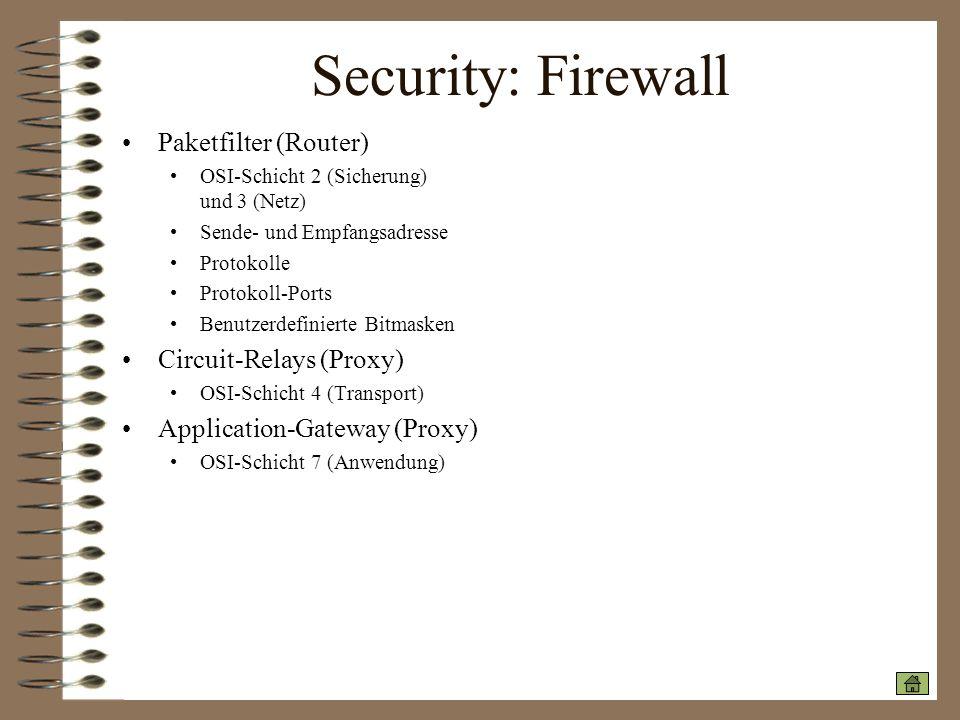 Security: Firewall Paketfilter (Router) OSI-Schicht 2 (Sicherung) und 3 (Netz) Sende- und Empfangsadresse Protokolle Protokoll-Ports Benutzerdefiniert