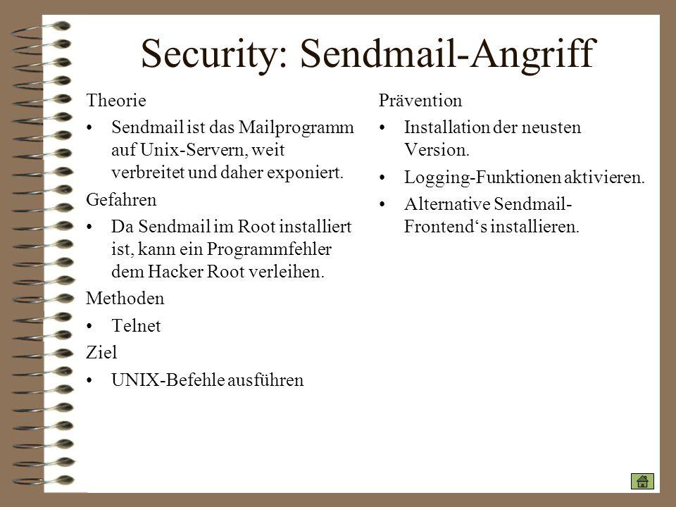 Security: Sendmail-Angriff Theorie Sendmail ist das Mailprogramm auf Unix-Servern, weit verbreitet und daher exponiert. Gefahren Da Sendmail im Root i