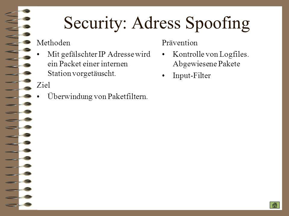 Security: Adress Spoofing Methoden Mit gefälschter IP Adresse wird ein Packet einer internen Station vorgetäuscht. Ziel Überwindung von Paketfiltern.