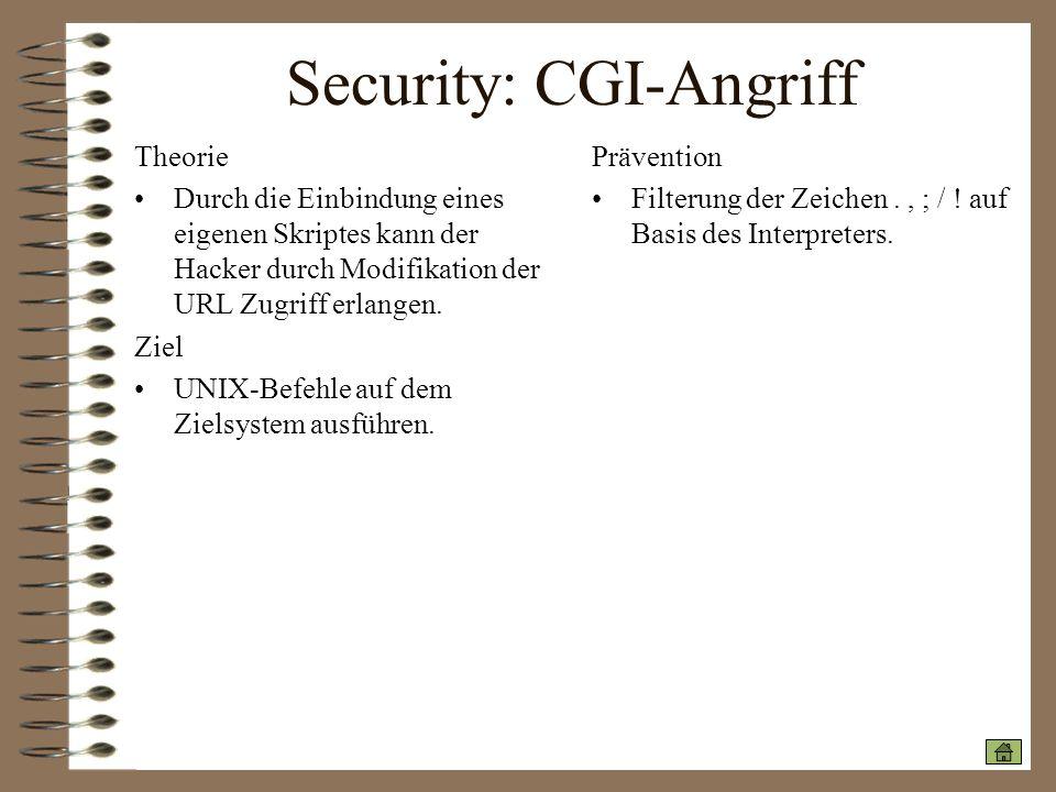Security: CGI-Angriff Theorie Durch die Einbindung eines eigenen Skriptes kann der Hacker durch Modifikation der URL Zugriff erlangen. Ziel UNIX-Befeh