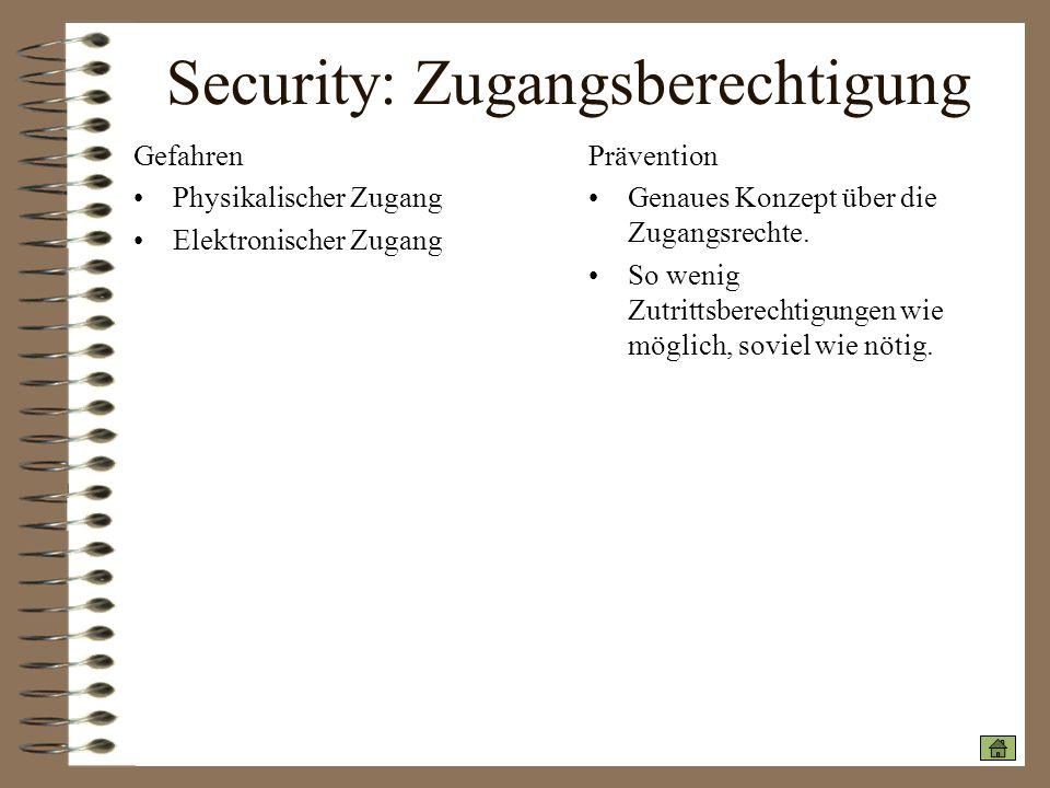 Security: Zugangsberechtigung Gefahren Physikalischer Zugang Elektronischer Zugang Prävention Genaues Konzept über die Zugangsrechte. So wenig Zutritt