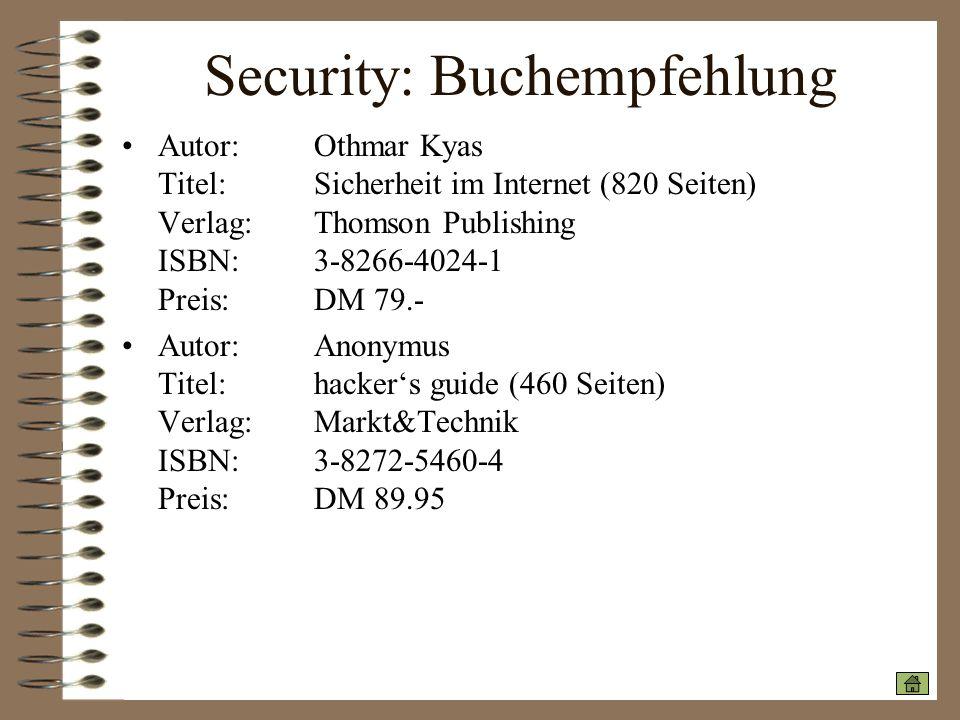 Security: Buchempfehlung Autor: Othmar Kyas Titel:Sicherheit im Internet (820 Seiten) Verlag:Thomson Publishing ISBN:3-8266-4024-1 Preis:DM 79.- Autor