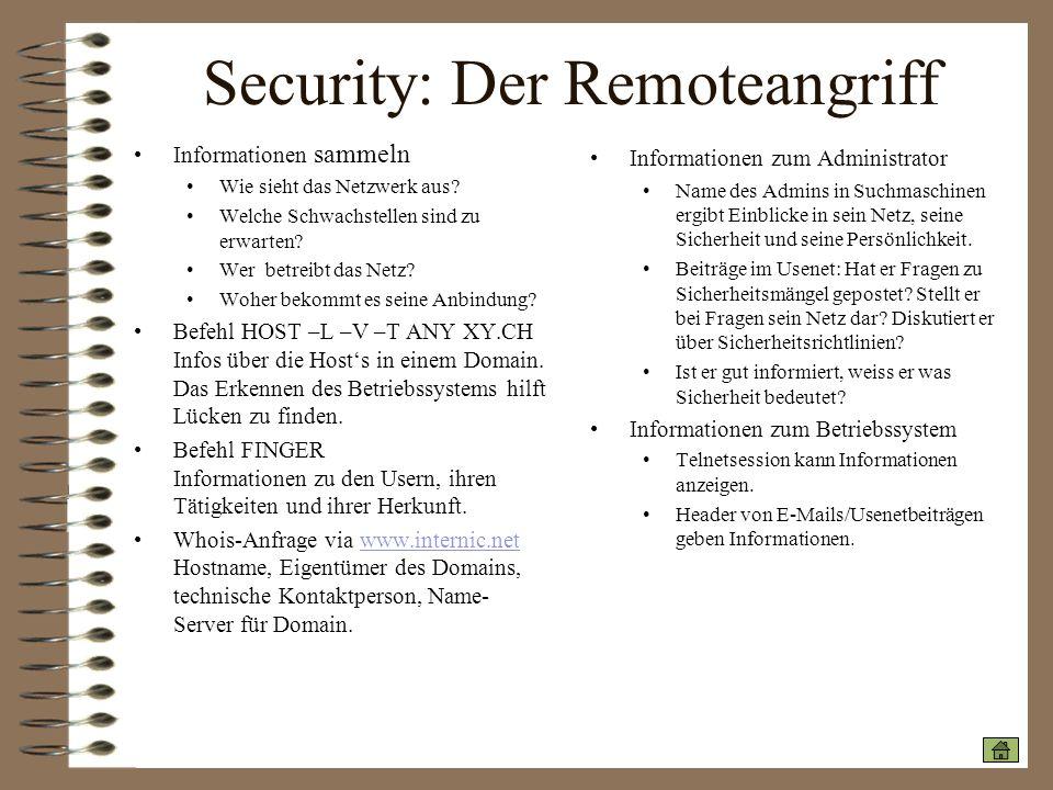 Security: Der Remoteangriff Informationen sammeln Wie sieht das Netzwerk aus? Welche Schwachstellen sind zu erwarten? Wer betreibt das Netz? Woher bek