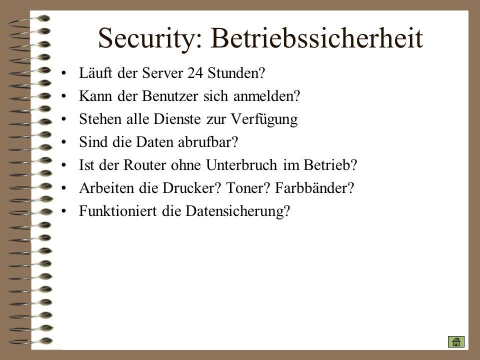 Security: Betriebssicherheit Läuft der Server 24 Stunden? Kann der Benutzer sich anmelden? Stehen alle Dienste zur Verfügung Sind die Daten abrufbar?