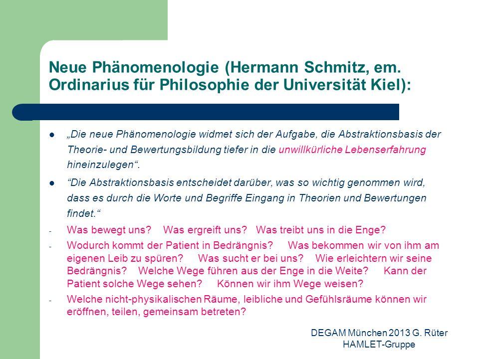 DEGAM München 2013 G. Rüter HAMLET-Gruppe Neue Phänomenologie (Hermann Schmitz, em. Ordinarius für Philosophie der Universität Kiel): Die neue Phänome