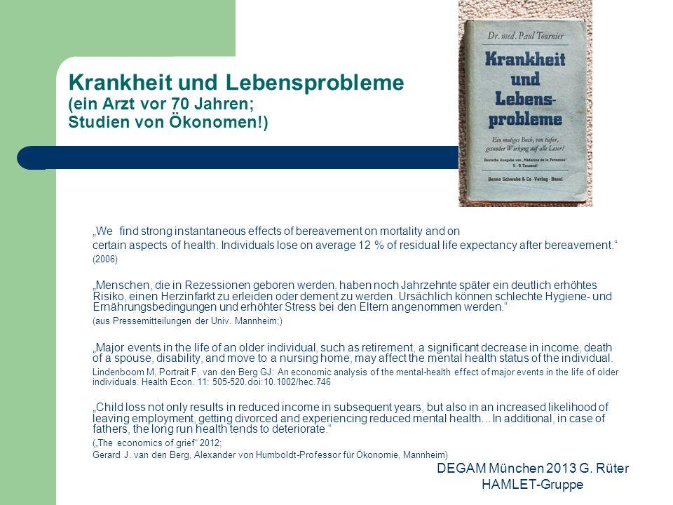 DEGAM München 2013 G. Rüter HAMLET-Gruppe Krankheit und Lebensprobleme (ein Arzt vor 70 Jahren; Studien von Ökonomen!) We find strong instantaneous ef