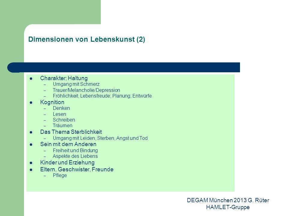 DEGAM München 2013 G. Rüter HAMLET-Gruppe Dimensionen von Lebenskunst (2) Charakter; Haltung – Umgang mit Schmerz – Trauer/Melancholie/Depression – Fr