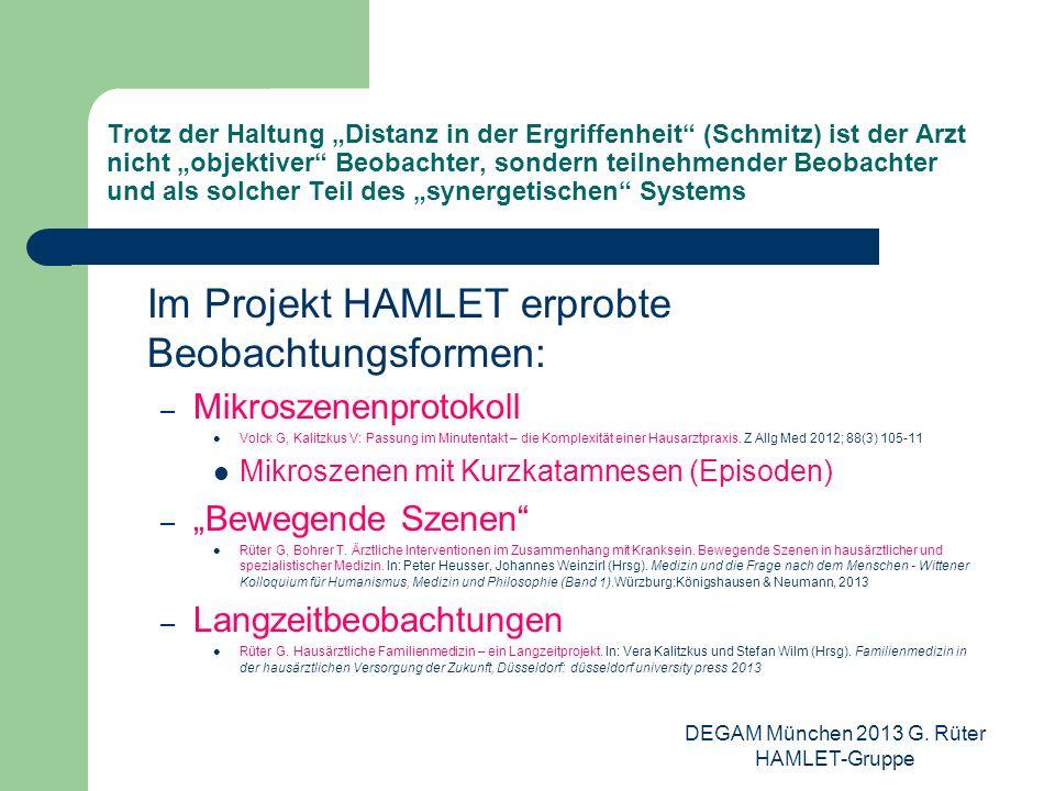 DEGAM München 2013 G. Rüter HAMLET-Gruppe Trotz der Haltung Distanz in der Ergriffenheit (Schmitz) ist der Arzt nicht objektiver Beobachter, sondern t