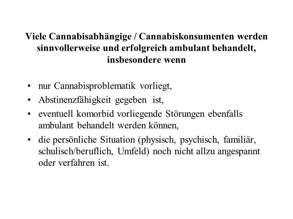 Viele Cannabisabhängige / Cannabiskonsumenten werden sinnvollerweise und erfolgreich ambulant behandelt, insbesondere wenn nur Cannabisproblematik vor