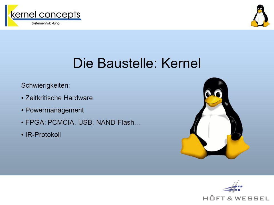 Die Baustelle: Kernel Schwierigkeiten: Zeitkritische Hardware Powermanagement FPGA: PCMCIA, USB, NAND-Flash...