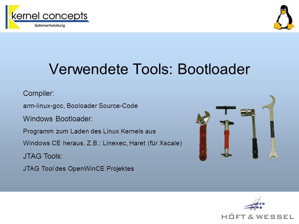 Verwendete Tools: Bootloader Compiler: arm-linux-gcc, Booloader Source-Code Windows Bootloader: Programm zum Laden des Linux Kernels aus Windows CE heraus.