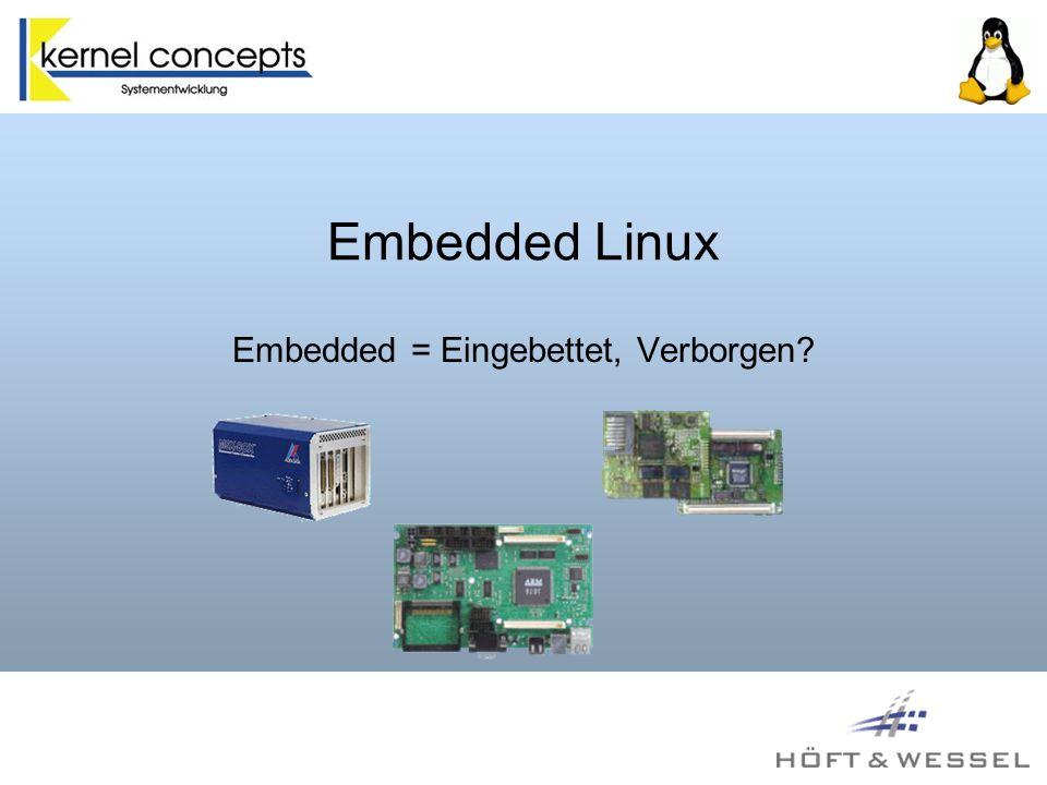 Embedded Linux Embedded = Eingebettet, Verborgen?