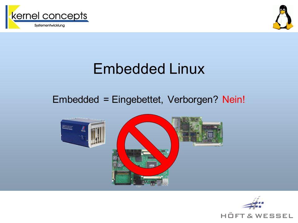 Embedded Linux Embedded = Eingebettet, Verborgen? Nein!