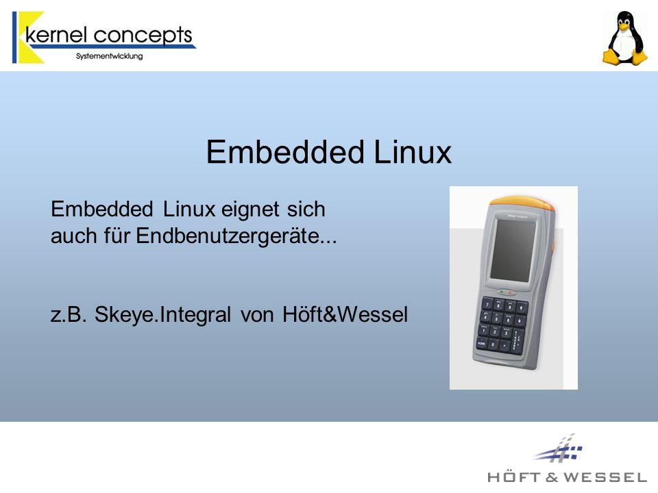 Embedded Linux Vorteile von Linux als Betriebssystem: Unabhängige Lösung Einfache Integration Schnelle / Kundenspezifische Anpassung Applikationsentwicklung: Gleiche APIs wie auf dem PC Großer Fundus an bewährter Software und Programmbibliotheken Plattformunabhängigkeit