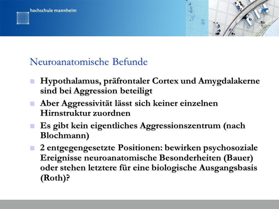 Neuroanatomische Befunde Hypothalamus, präfrontaler Cortex und Amygdalakerne sind bei Aggression beteiligt Hypothalamus, präfrontaler Cortex und Amygd
