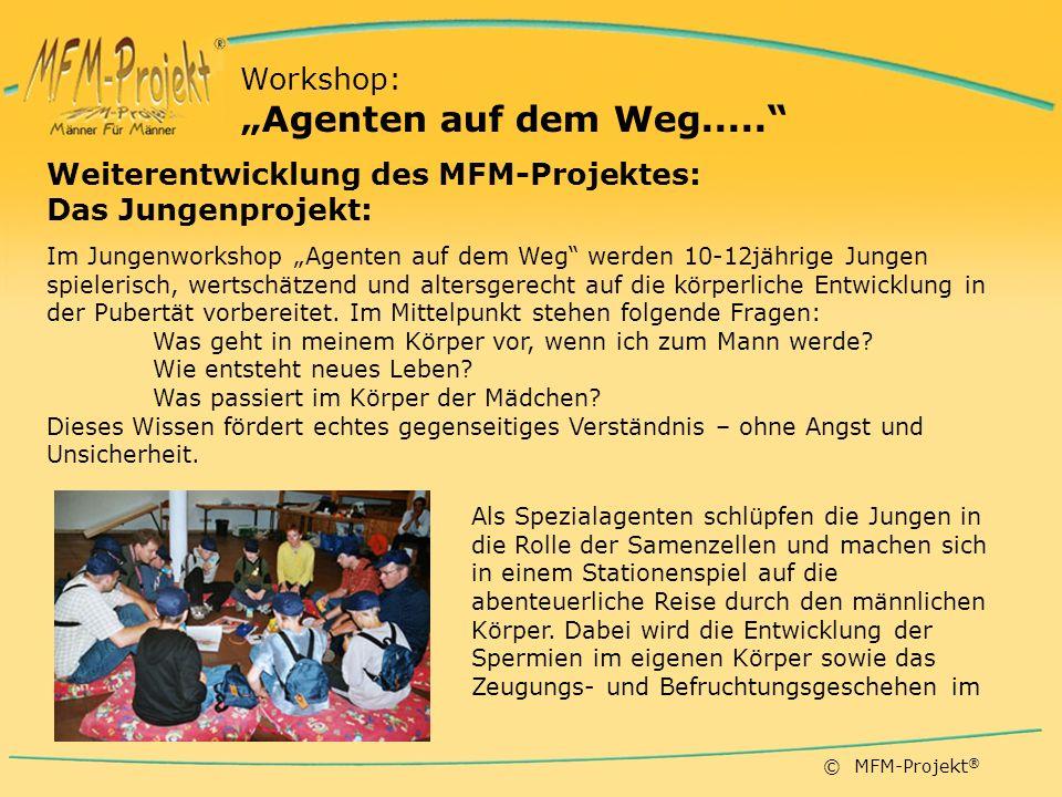 © MFM-Projekt ® Weiterentwicklung des MFM-Projektes: Das Jungenprojekt: Im Jungenworkshop Agenten auf dem Weg werden 10-12jährige Jungen spielerisch, wertschätzend und altersgerecht auf die körperliche Entwicklung in der Pubertät vorbereitet.