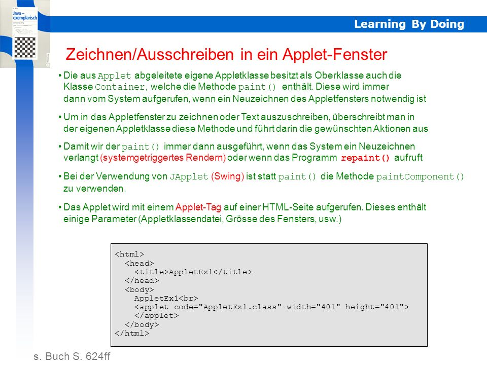 Learning By Doing Paint, update Zeichnen/Ausschreiben in ein Applet-Fenster Die aus Applet abgeleitete eigene Appletklasse besitzt als Oberklasse auch