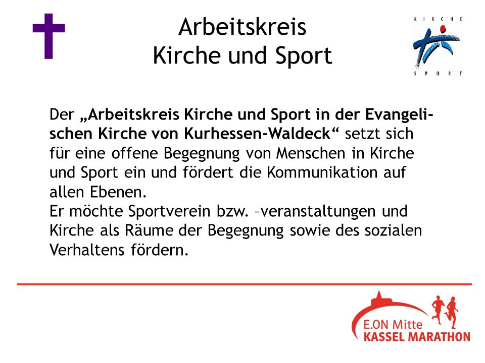 Der Arbeitskreis Kirche und Sport in der Evangeli- schen Kirche von Kurhessen-Waldeck setzt sich für eine offene Begegnung von Menschen in Kirche und Sport ein und fördert die Kommunikation auf allen Ebenen.