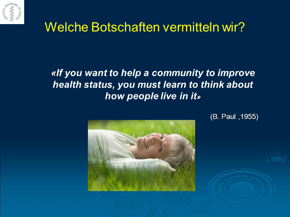 Welche Botschaften vermitteln wir? « » «If you want to help a community to improve health status, you must learn to think about how people live in it