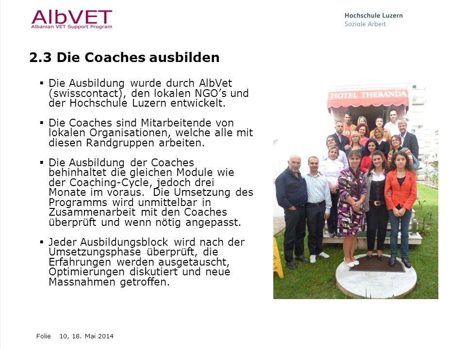 Folie10, 18. Mai 2014 2.3 Die Coaches ausbilden Die Ausbildung wurde durch AlbVet (swisscontact), den lokalen NGOs und der Hochschule Luzern entwickel