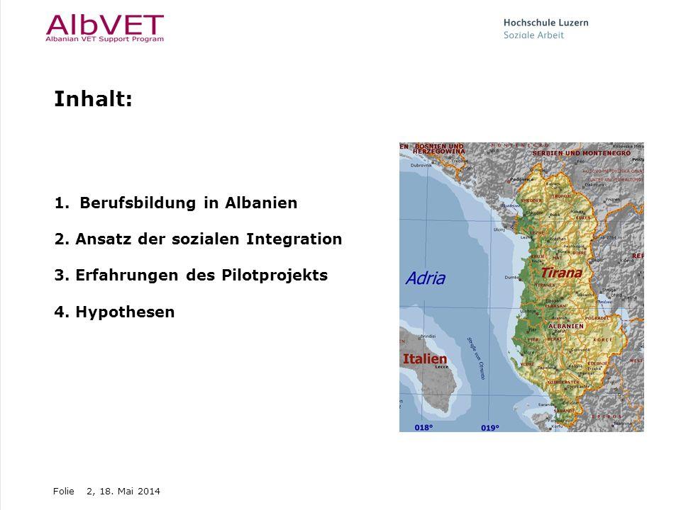 Folie2, 18. Mai 2014 Inhalt: 1.Berufsbildung in Albanien 2. Ansatz der sozialen Integration 3. Erfahrungen des Pilotprojekts 4. Hypothesen