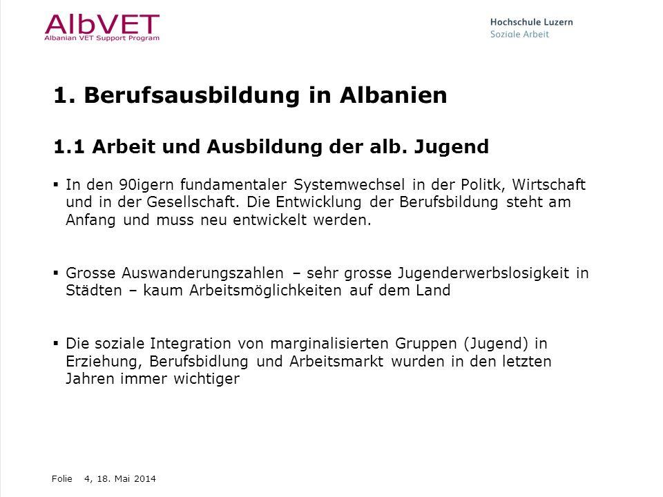 Folie4, 18. Mai 2014 1. Berufsausbildung in Albanien 1.1 Arbeit und Ausbildung der alb. Jugend In den 90igern fundamentaler Systemwechsel in der Polit