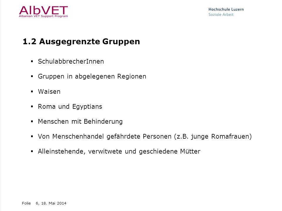 Folie6, 18. Mai 2014 1.2 Ausgegrenzte Gruppen SchulabbrecherInnen Gruppen in abgelegenen Regionen Waisen Roma und Egyptians Menschen mit Behinderung V