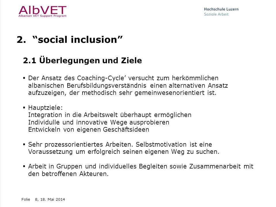 Folie8, 18. Mai 2014 2. social inclusion 2.1 Überlegungen und Ziele Der Ansatz des Coaching-Cycle versucht zum herkömmlichen albanischen Berufsbildung
