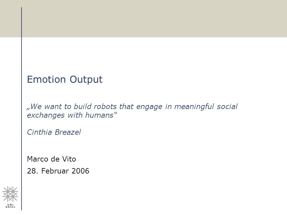 Emotion Output We want to build robots that engage in meaningful social exchanges with humans Cinthia Breazel Marco de Vito 28.