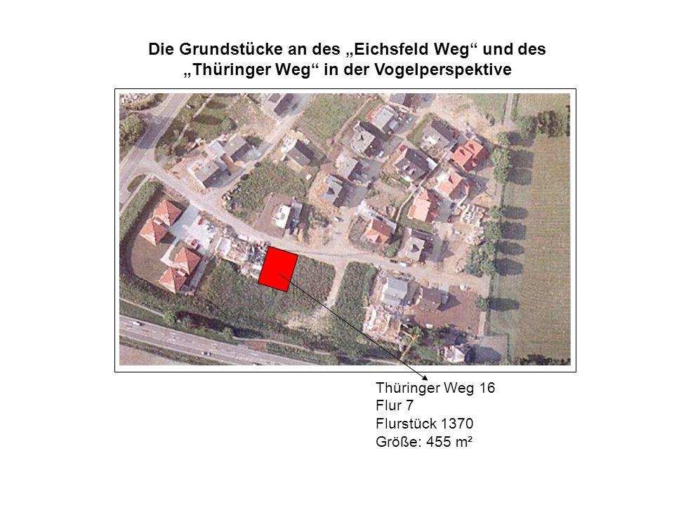 Die Grundstücke an des Eichsfeld Weg und des Thüringer Weg in der Vogelperspektive Thüringer Weg 16 Flur 7 Flurstück 1370 Größe: 455 m²