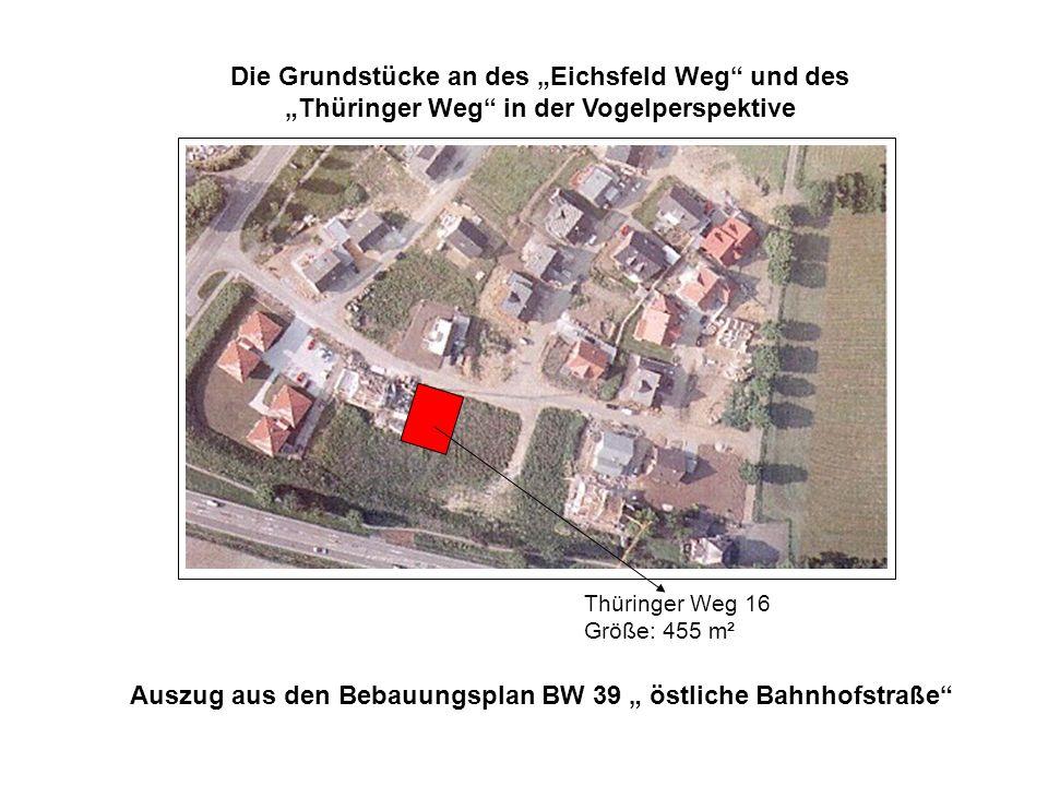 Auszug aus den Bebauungsplan BW 39 östliche Bahnhofstraße Die Grundstücke an des Eichsfeld Weg und des Thüringer Weg in der Vogelperspektive Thüringer