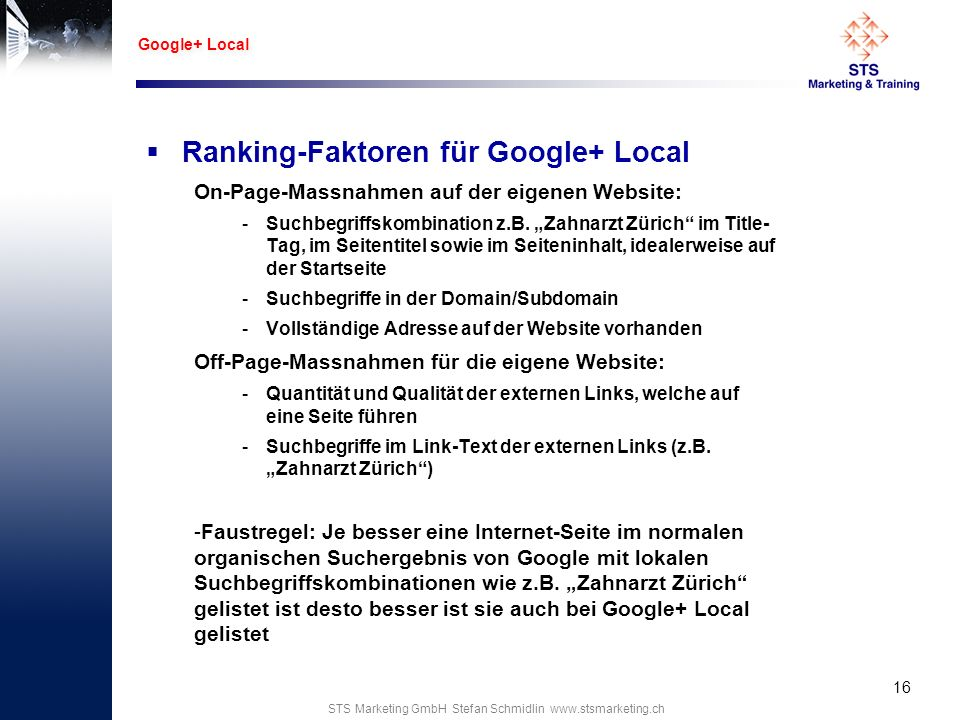 STS Marketing GmbH Stefan Schmidlin www.stsmarketing.ch Ranking-Faktoren für Google+ Local On-Page-Massnahmen auf der eigenen Website: -Suchbegriffsko
