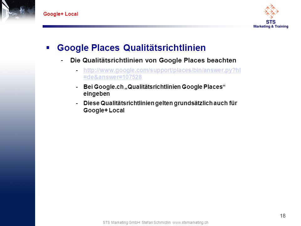 STS Marketing GmbH Stefan Schmidlin www.stsmarketing.ch Google Places Qualitätsrichtlinien -Die Qualitätsrichtlinien von Google Places beachten -http: