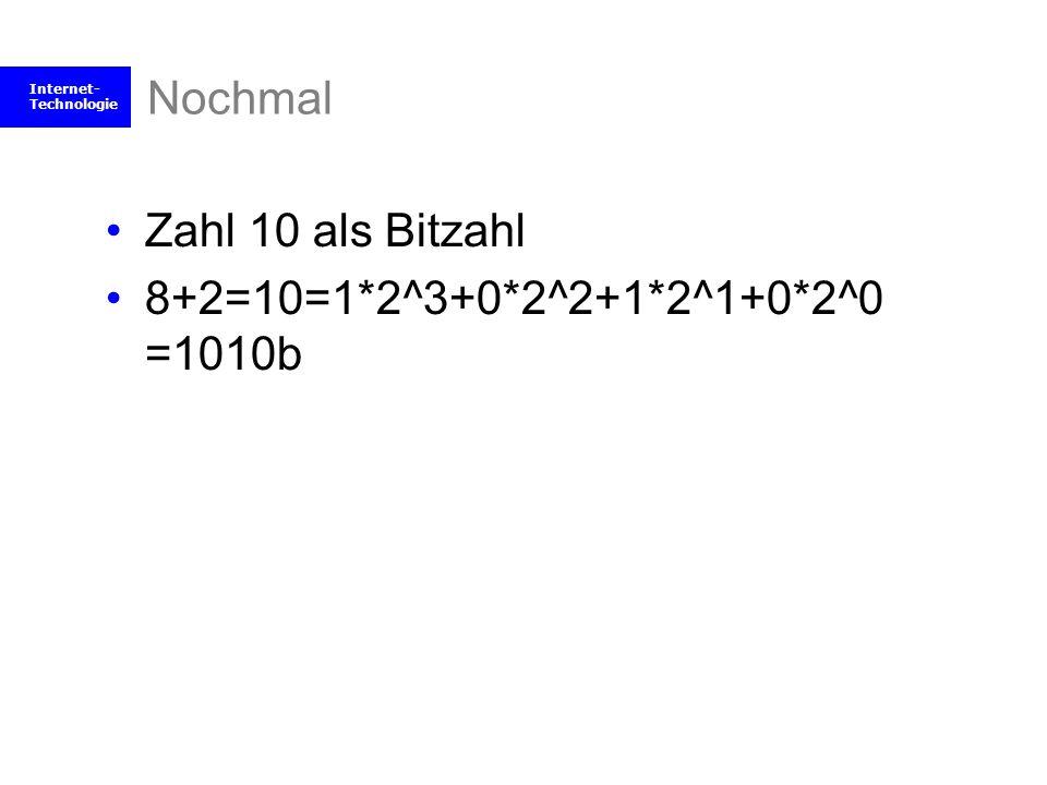 Internet- Technologie Nochmal Zahl 10 als Bitzahl 8+2=10=1*2^3+0*2^2+1*2^1+0*2^0 =1010b