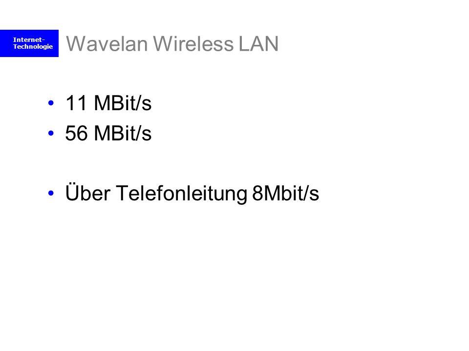 Internet- Technologie Wavelan Wireless LAN 11 MBit/s 56 MBit/s Über Telefonleitung 8Mbit/s