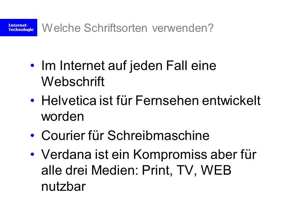 Internet- Technologie Welche Schriftsorten verwenden? Im Internet auf jeden Fall eine Webschrift Helvetica ist für Fernsehen entwickelt worden Courier