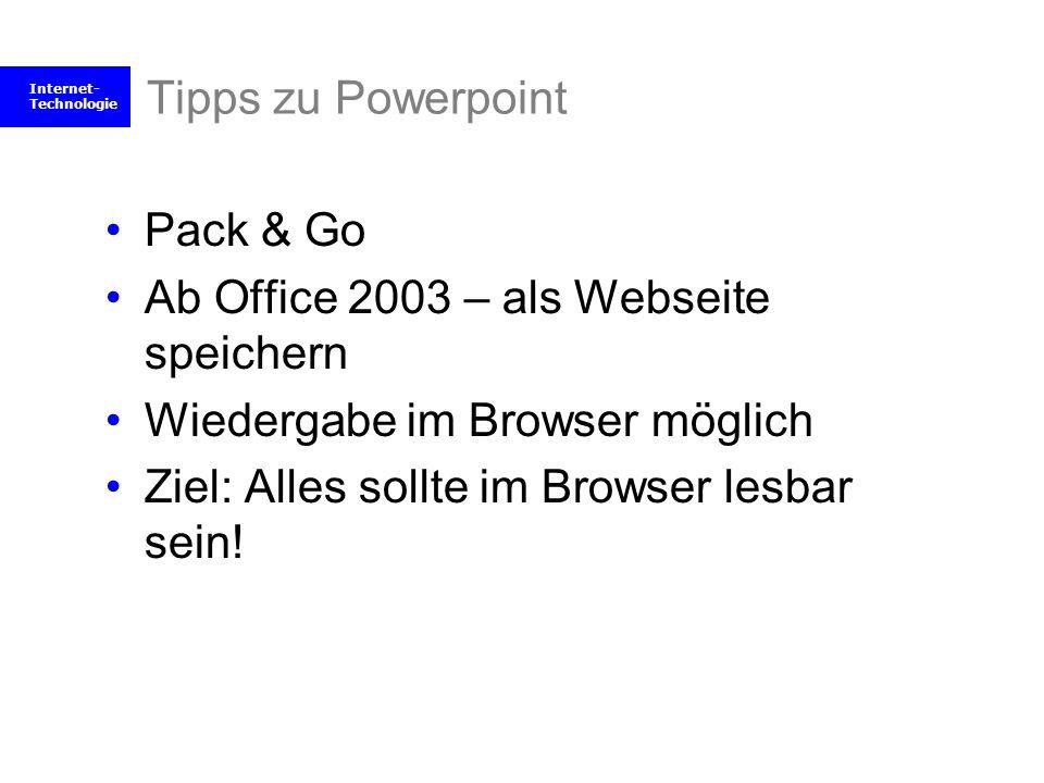 Internet- Technologie Tipps zu Powerpoint Pack & Go Ab Office 2003 – als Webseite speichern Wiedergabe im Browser möglich Ziel: Alles sollte im Browse