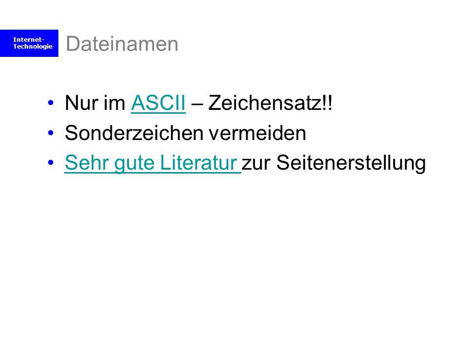 Internet- Technologie Dateinamen Nur im ASCII – Zeichensatz!!ASCII Sonderzeichen vermeiden Sehr gute Literatur zur SeitenerstellungSehr gute Literatur