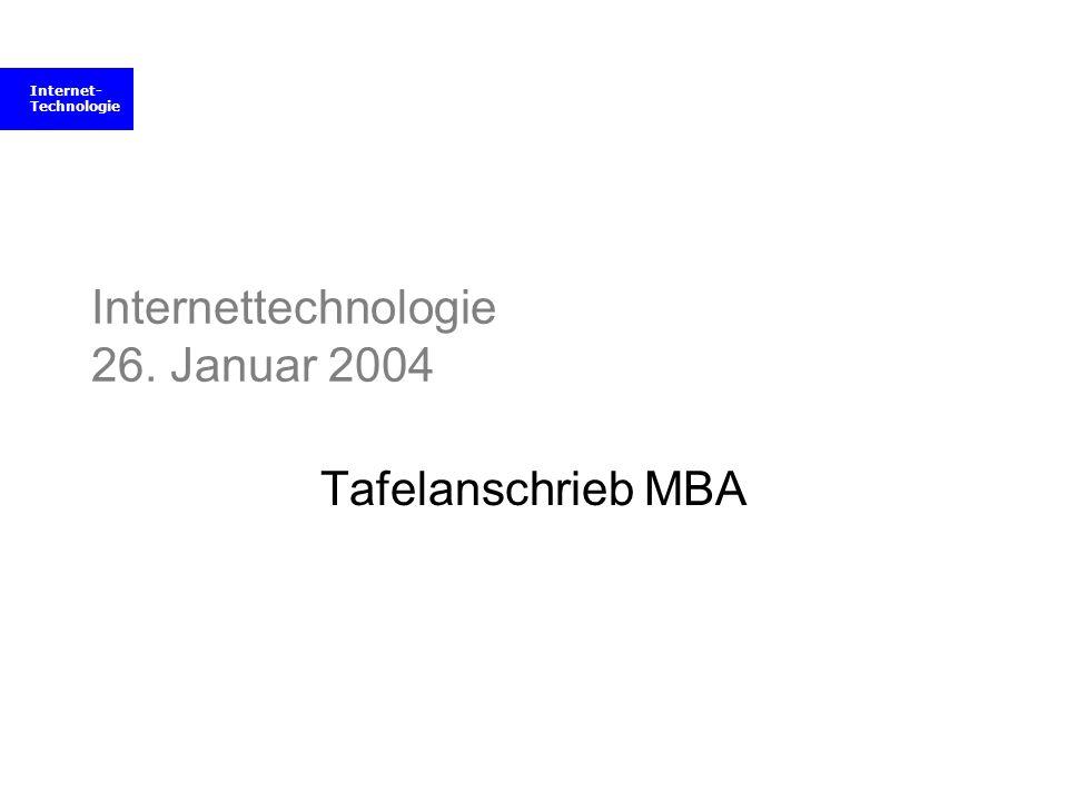 Internet- Technologie Internettechnologie 26. Januar 2004 Tafelanschrieb MBA