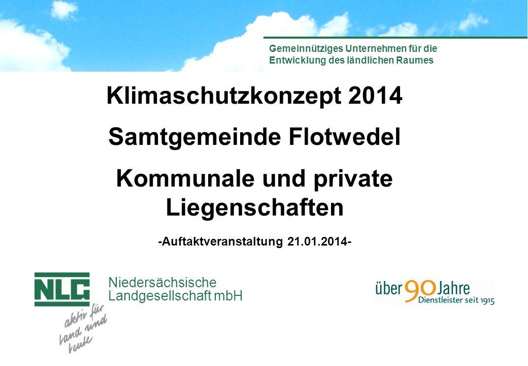 Niedersächsische Landgesellschaft mbH Gemeinnütziges Unternehmen für die Entwicklung des ländlichen Raumes Klimaschutzkonzept 2014 Samtgemeinde Flotwedel Kommunale und private Liegenschaften -Auftaktveranstaltung 21.01.2014-