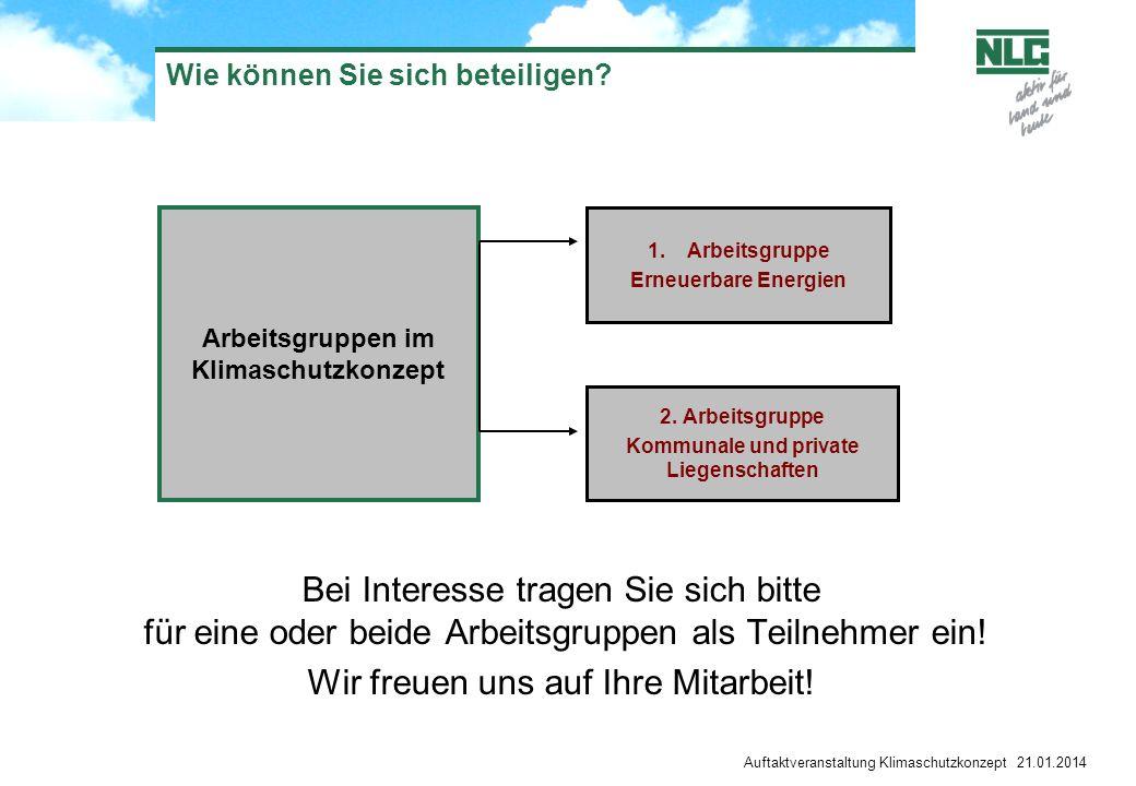 Auftaktveranstaltung Klimaschutzkonzept 21.01.2014 Wie können Sie sich beteiligen? Bei Interesse tragen Sie sich bitte für eine oder beide Arbeitsgrup