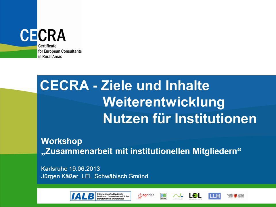 Workshop Zusammenarbeit mit institutionellen Mitgliedern Karlsruhe 19.06.2013 Jürgen Käßer, LEL Schwäbisch Gmünd CECRA - Ziele und Inhalte Weiterentwicklung Nutzen für Institutionen