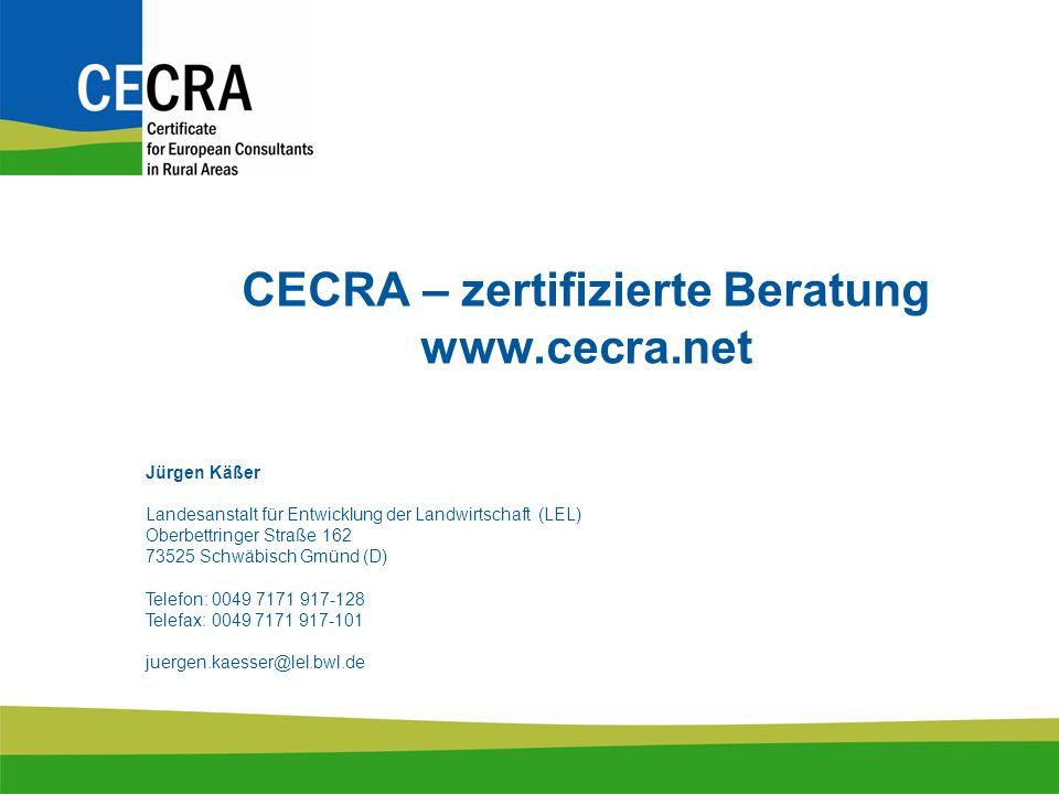 CECRA – zertifizierte Beratung www.cecra.net Jürgen Käßer Landesanstalt für Entwicklung der Landwirtschaft (LEL) Oberbettringer Straße 162 73525 Schwäbisch Gmünd (D) Telefon: 0049 7171 917-128 Telefax: 0049 7171 917-101 juergen.kaesser@lel.bwl.de