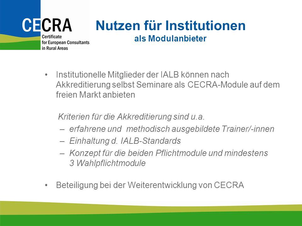 Nutzen für Institutionen als Modulanbieter Institutionelle Mitglieder der IALB können nach Akkreditierung selbst Seminare als CECRA-Module auf dem freien Markt anbieten Kriterien für die Akkreditierung sind u.a.