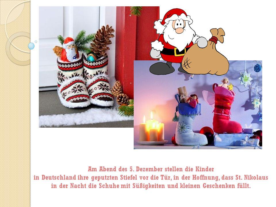 Am Abend des 5. Dezember stellen die Kinder in Deutschland ihre geputzten Stiefel vor die Tür, in der Hoffnung, dass St. Nikolaus in der Nacht die Sch
