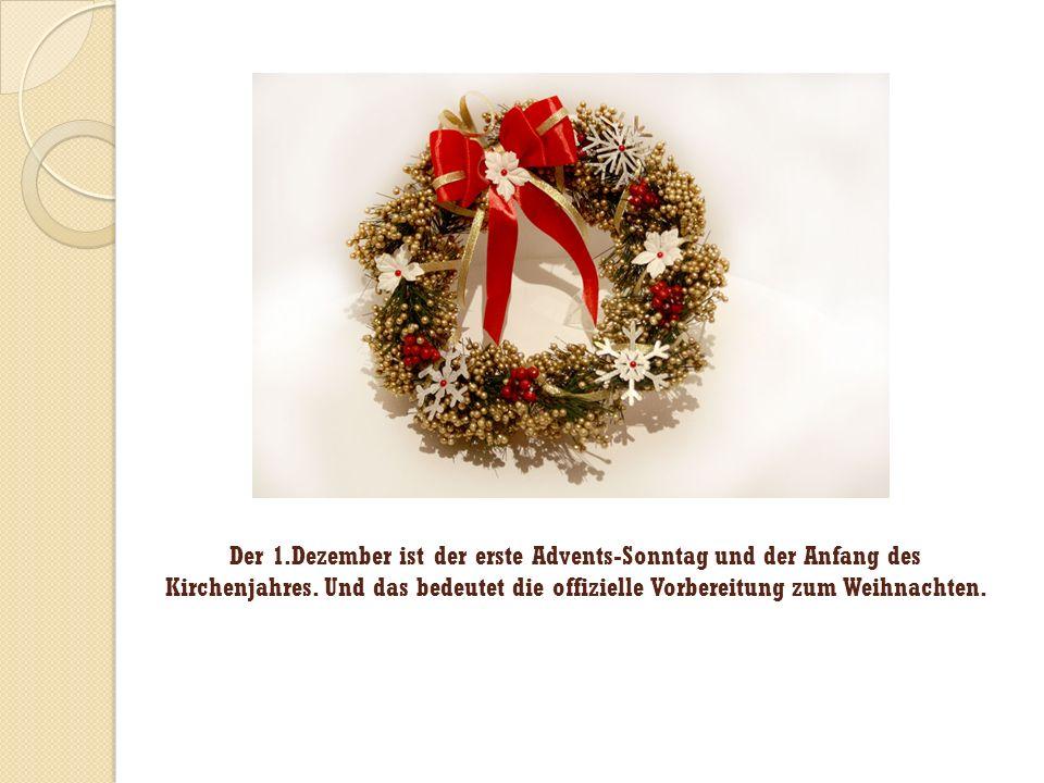 Der 1.Dezember ist der erste Advents-Sonntag und der Anfang des Kirchenjahres. Und das bedeutet die offizielle Vorbereitung zum Weihnachten.